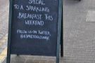 I liked the A-board too. Sadly I was too late for breakfast! Or two days too early... Take your pick!