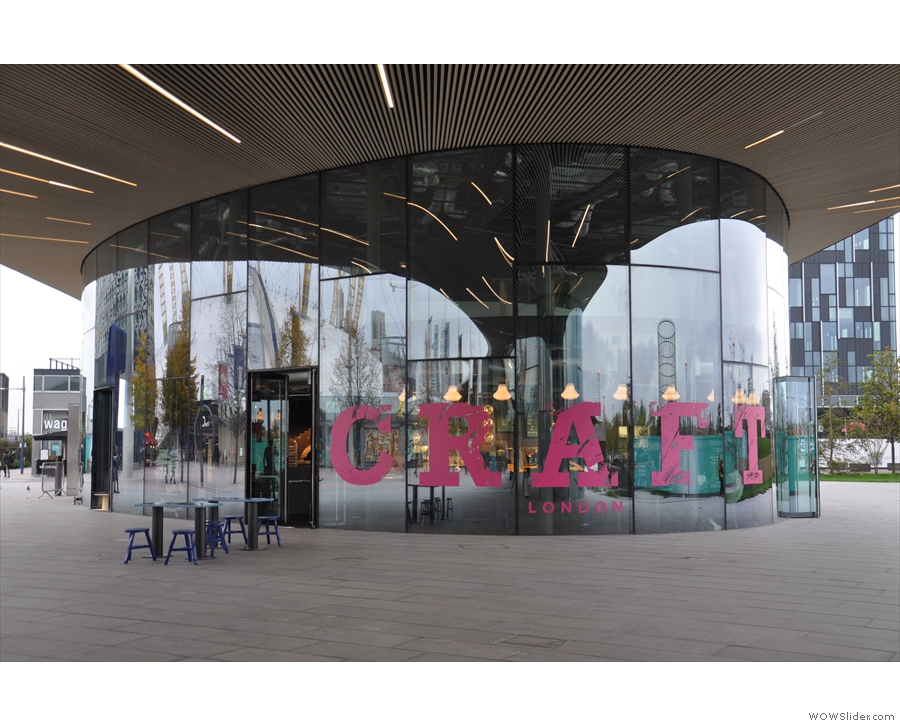 North Greenwich & I'm looking for CRAFT London... Now, could that be it, d'you think?