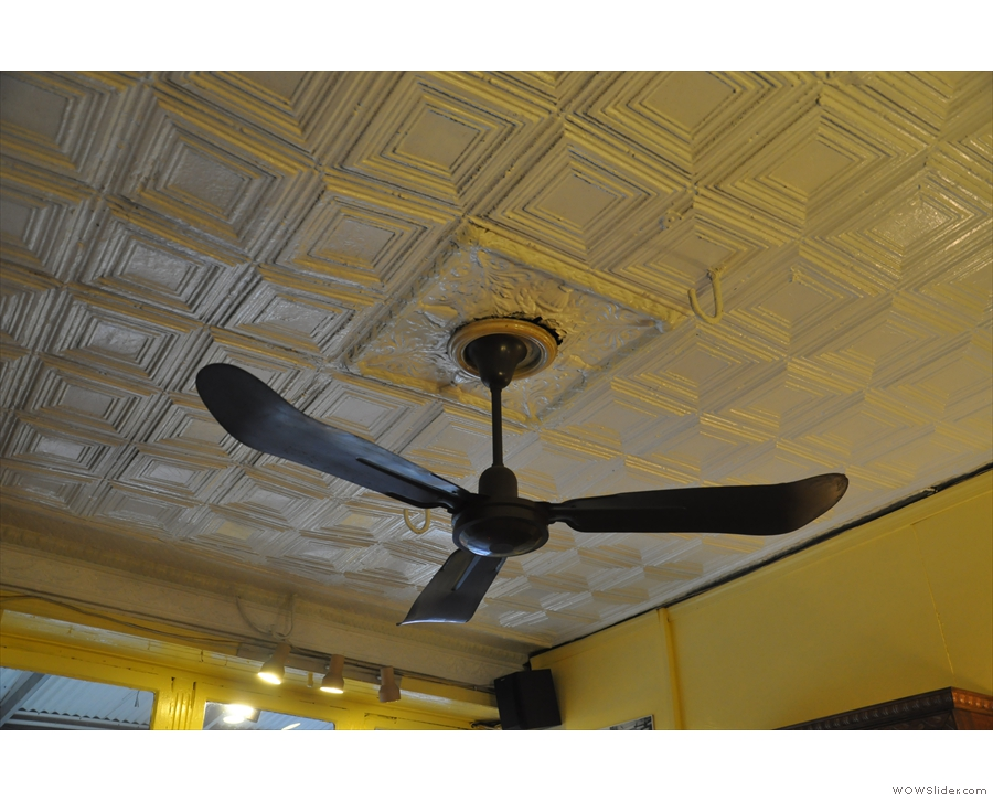 The ceiling fan was a bit redundant on the day I was there. Lovely tinned ceiling though.