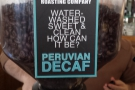There's also Peruvian decaf if you want it.