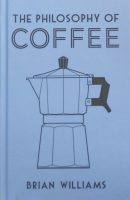 The cover of my book, The Philosophy of Coffee, published by the British Library.