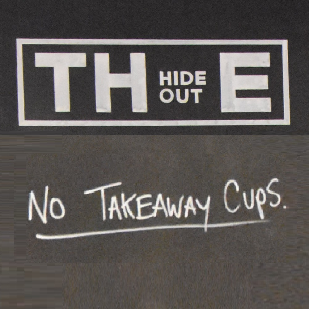 "Details taken from the menu board at The Hideout, where it proudly claims ""No Takeaway Cups""."