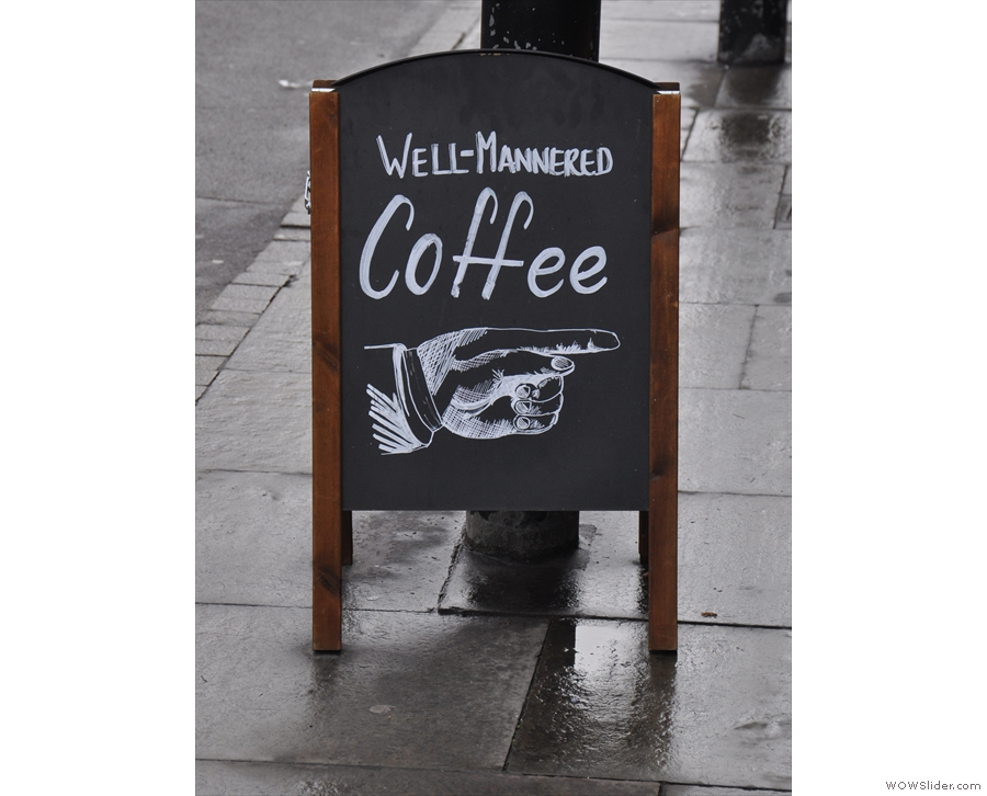 Whatever time you arrive, well-mannered (& corrrectly-hyphenated) coffee is always a plus!