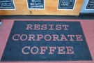 I see! Not a bad slogan for a small, independent coffee company!