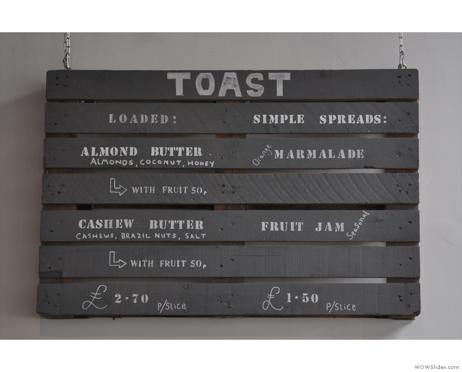 There's a small, toast-based menu, using the locally-baked bread, of course...