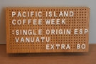 On my return last weekend (2019), it was Pacific Island Coffee Week...