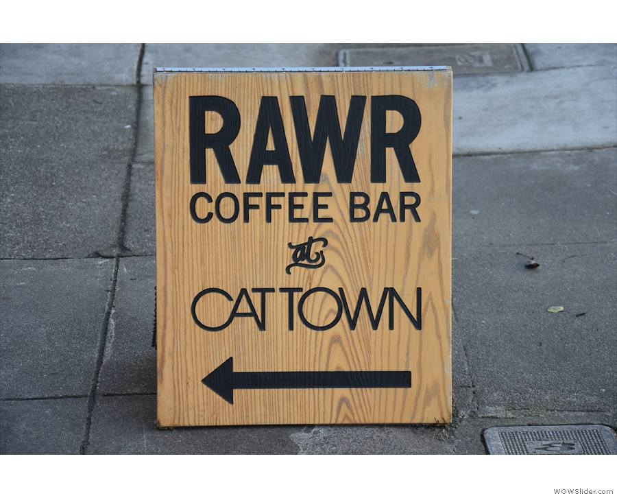... inside RAWR Coffee Bar. There's also an A-board in case you miss the sign!