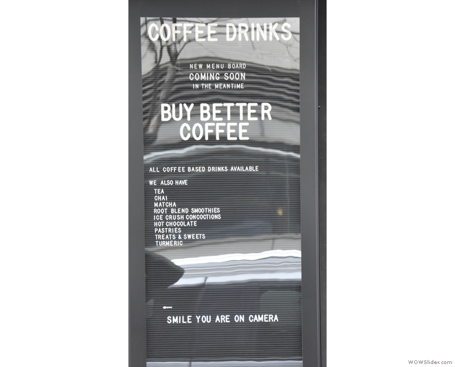 New menu board coming soon! In the meantime, buy better coffee! Can't argue with that.